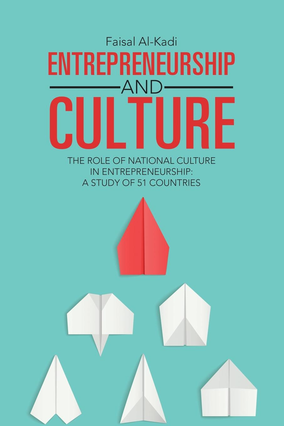 Faisal Al-Kadi Entrepreneurship and Culture. The Role of National Culture in Entrepreneurship: A Study of 51 Countries gender culture and politics in punjab a perspective