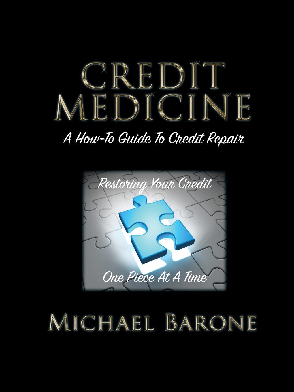 Michael Barone Credit Medicine. A How-To Guide to Credit Repair цена в Москве и Питере