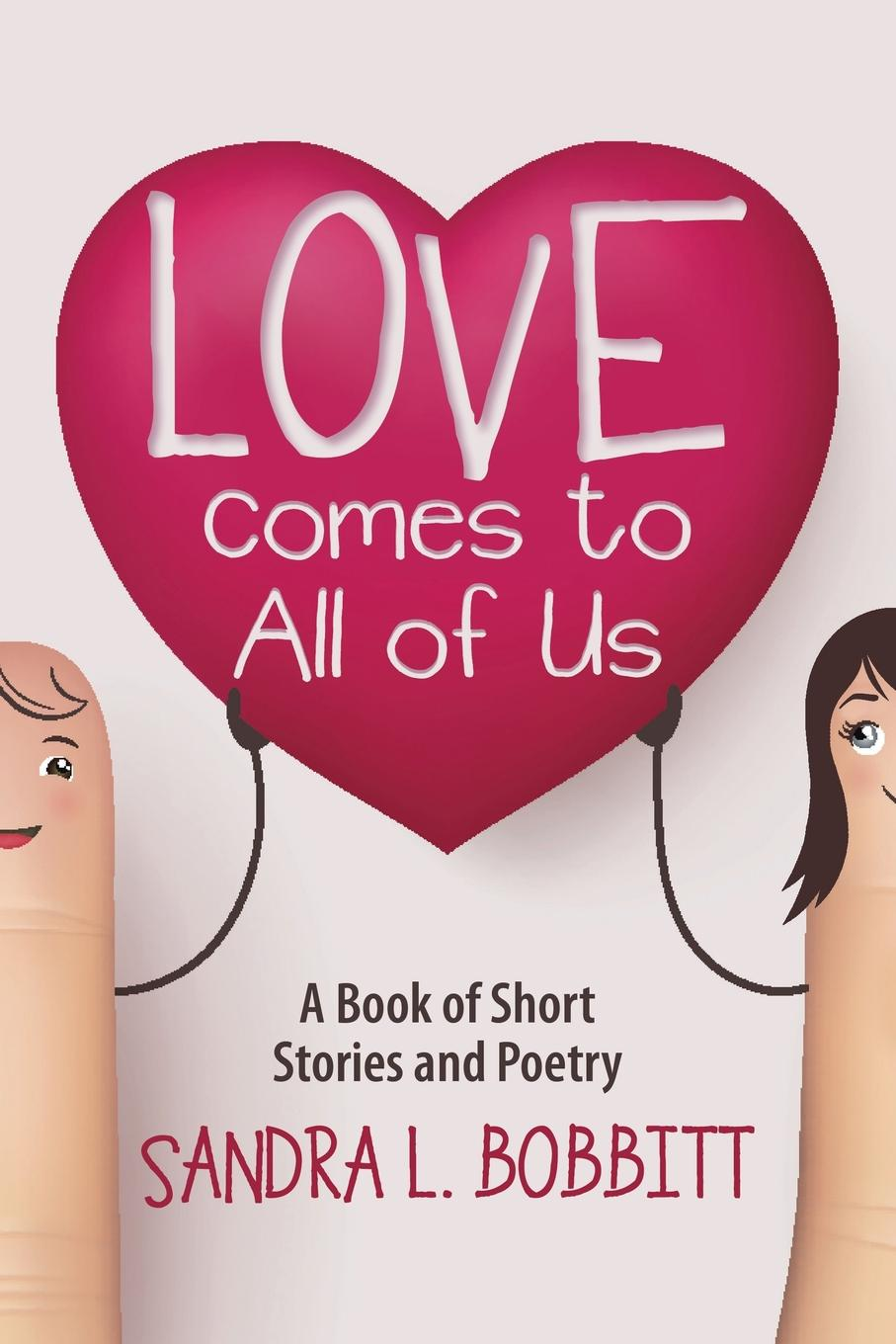 Sandra L Bobbitt Love Comes to All of Us. A Book of Short Stories and Poetry love after all