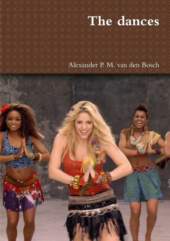 Alexander P. M. van den Bosch The dances alexander p m van den bosch shakira