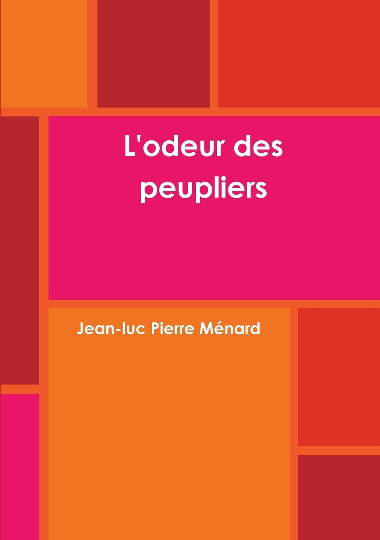 Jean-luc Pierre Ménard L.odeur des peupliers jean héroard journal de jean heroard sur l enfance et la jeunesse de louis 13 1601 1628 extrait des manuscrits french edition