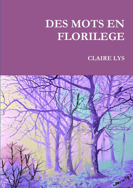CLAIRE LYS DES MOTS EN FLORILEGE lermitage florilege dun grand musee