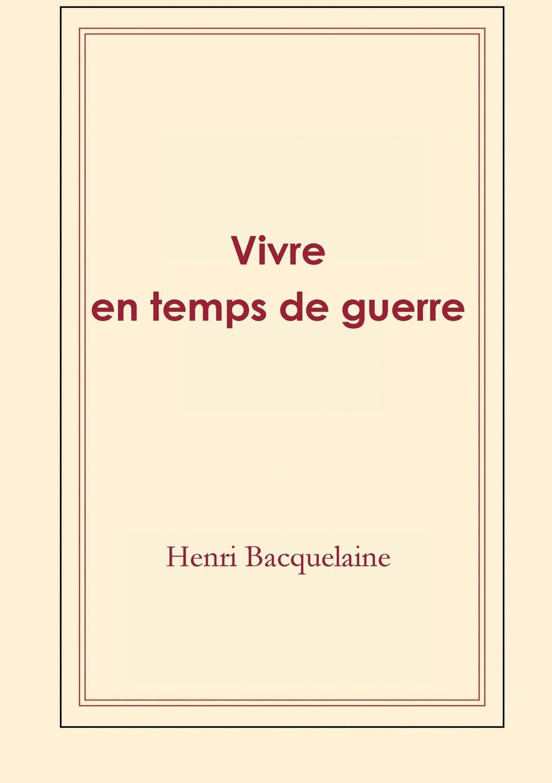 Henri Bacquelaine Vivre en temps de guerre quinze ans de sejour a java et dans les principales iles de l archipel de la sonde et des possessions neerlandaises des indes orientales souvenirs d
