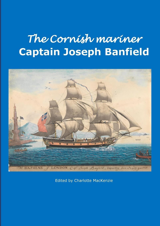 Charlotte MacKenzie The Cornish Mariner Captain Joseph Banfield joseph byrchmore collections for a parochial history of tickenham