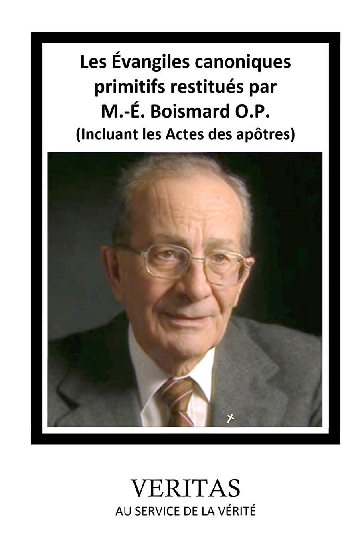Marie-Émile Boismard O.P. Les Evangiles canoniques primitifs restitues par M.-E. Boismard O.P. (Incluant les Actes des apotres)