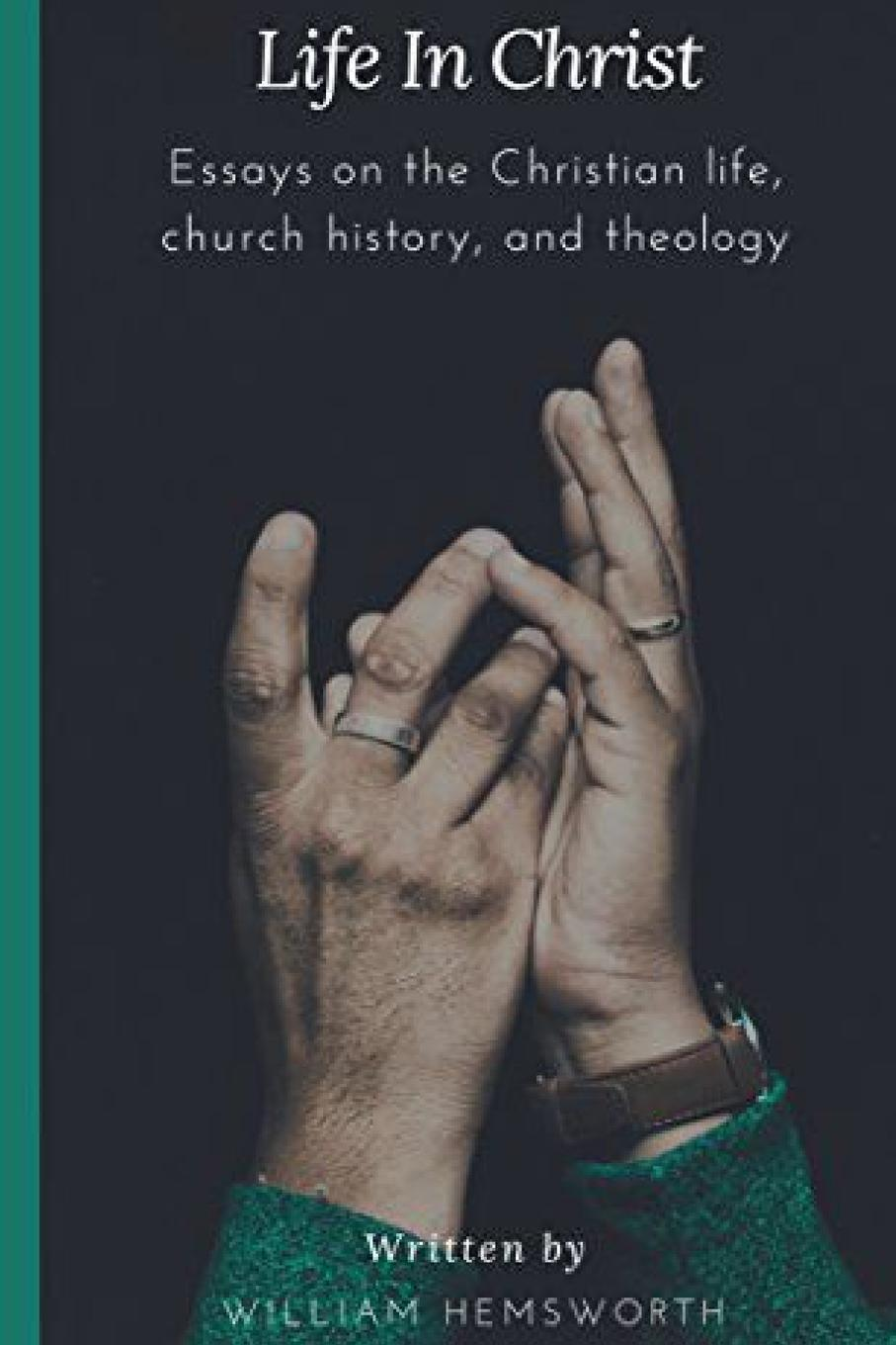 William Hemsworth Life in Christ. Essays on the Christian Life, Church History, and Theology william l slout from rags to ricketts and other essays on circus history