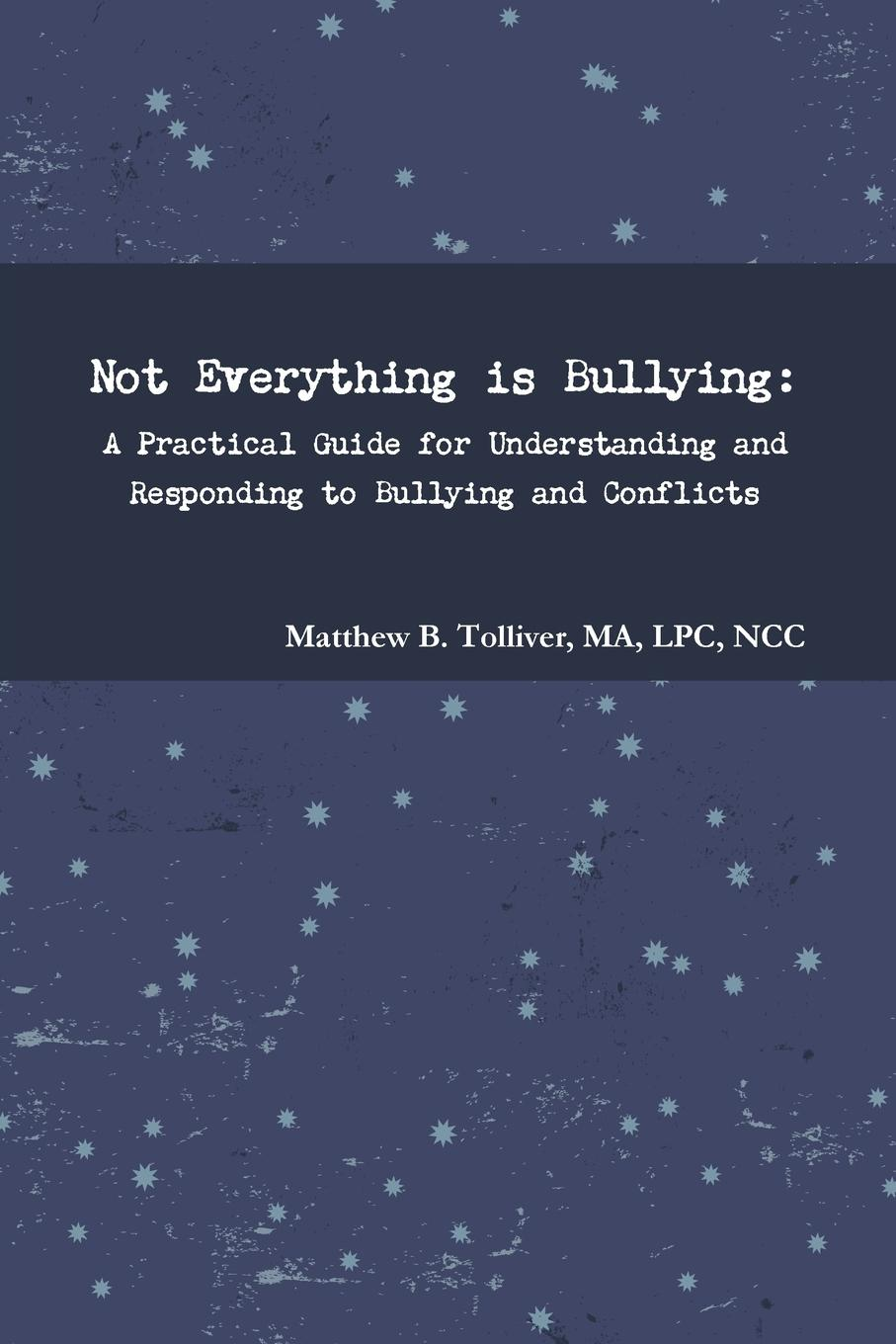Matthew B. Tolliver Not Everything is Bullying. A Practical Guide for Understanding and Responding to Bullying and Conflicts bernard mayer the dynamics of conflict a guide to engagement and intervention