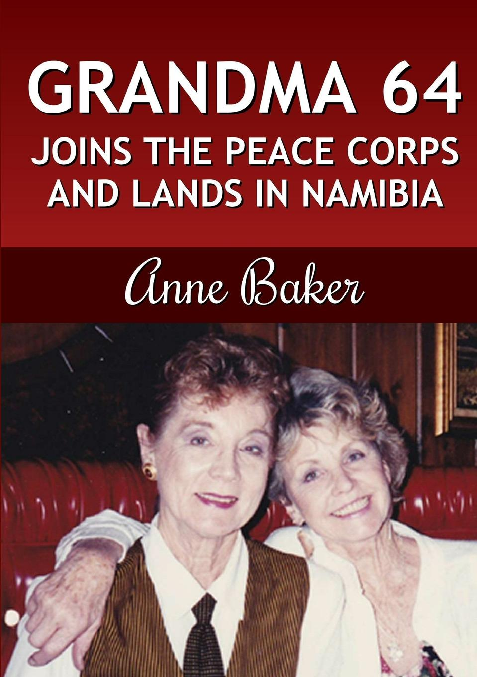 Anne Baker Grandma 64 Joins the Peace Corps and Lands in Namibia
