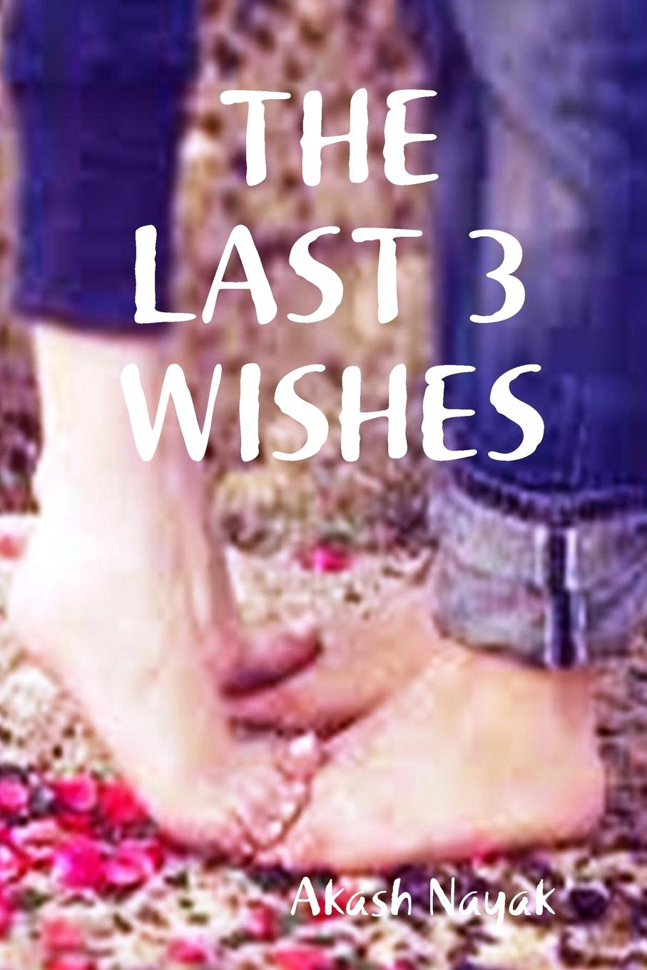 Akash Nayak THE LAST 3 WISHES love after all