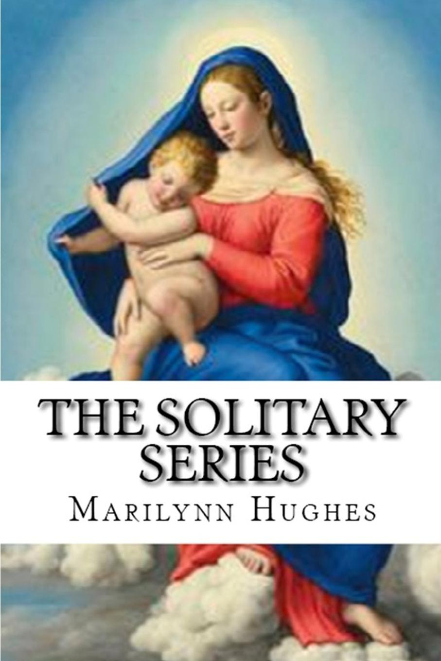 Marilynn Hughes The Solitary Series. A Trilogy in One Volume brian degas specials based on the bbc tv drama series the complete novels in one volume