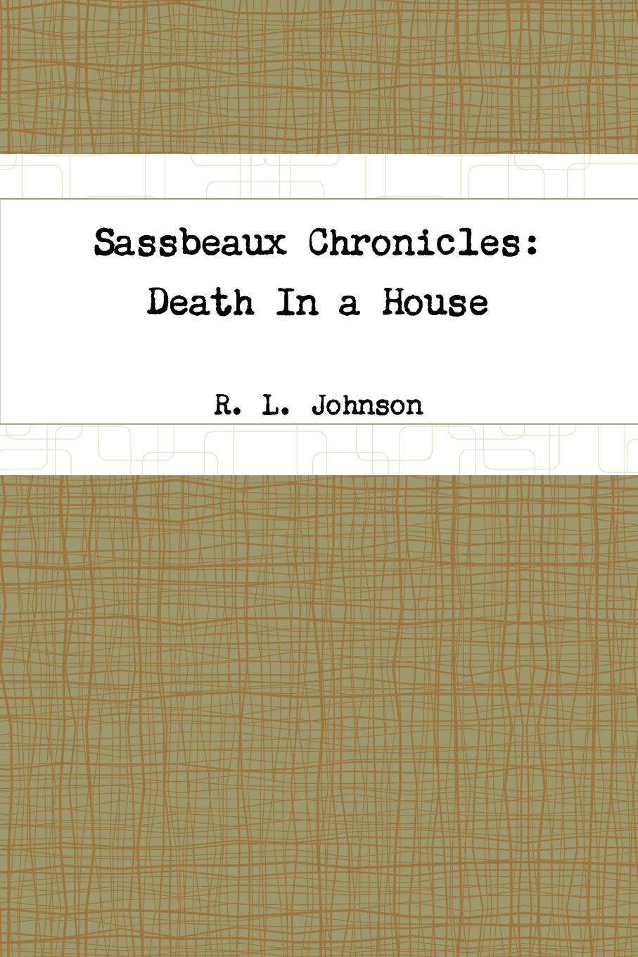 R. L. Johnson Sassbeaux Chronicles. Death In a House printio sheriff