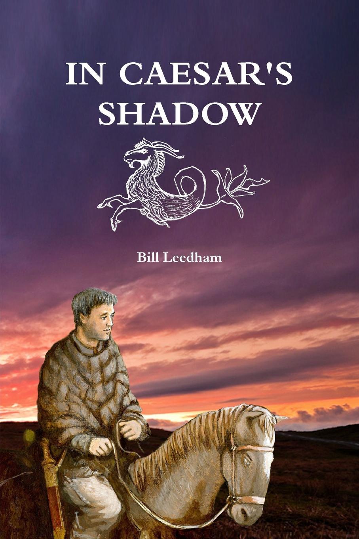 Bill Leedham In Caesar.s Shadow the soldier s curse