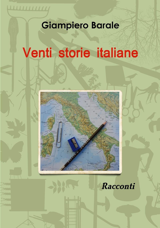Giampiero Barale Venti storie italiane unknown author l educatore ed il narratore storico italiano vol 1 classic reprint