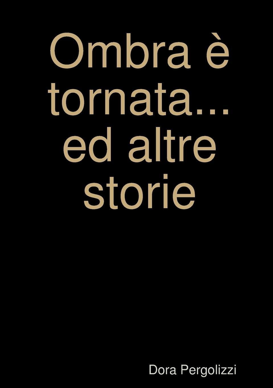 Dora Pergolizzi Ombra e tornata... ed altre storie