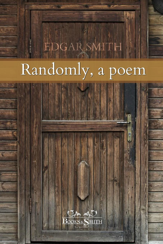 Edgar Smith Randomly, a poem цена и фото