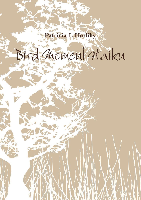 Patricia Herlihy Bird Moment Haiku beverly bird out of nowhere