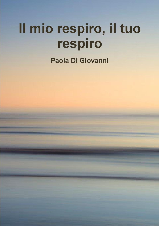 цена Paola Di Giovanni Il mio respiro il tuo respiro онлайн в 2017 году