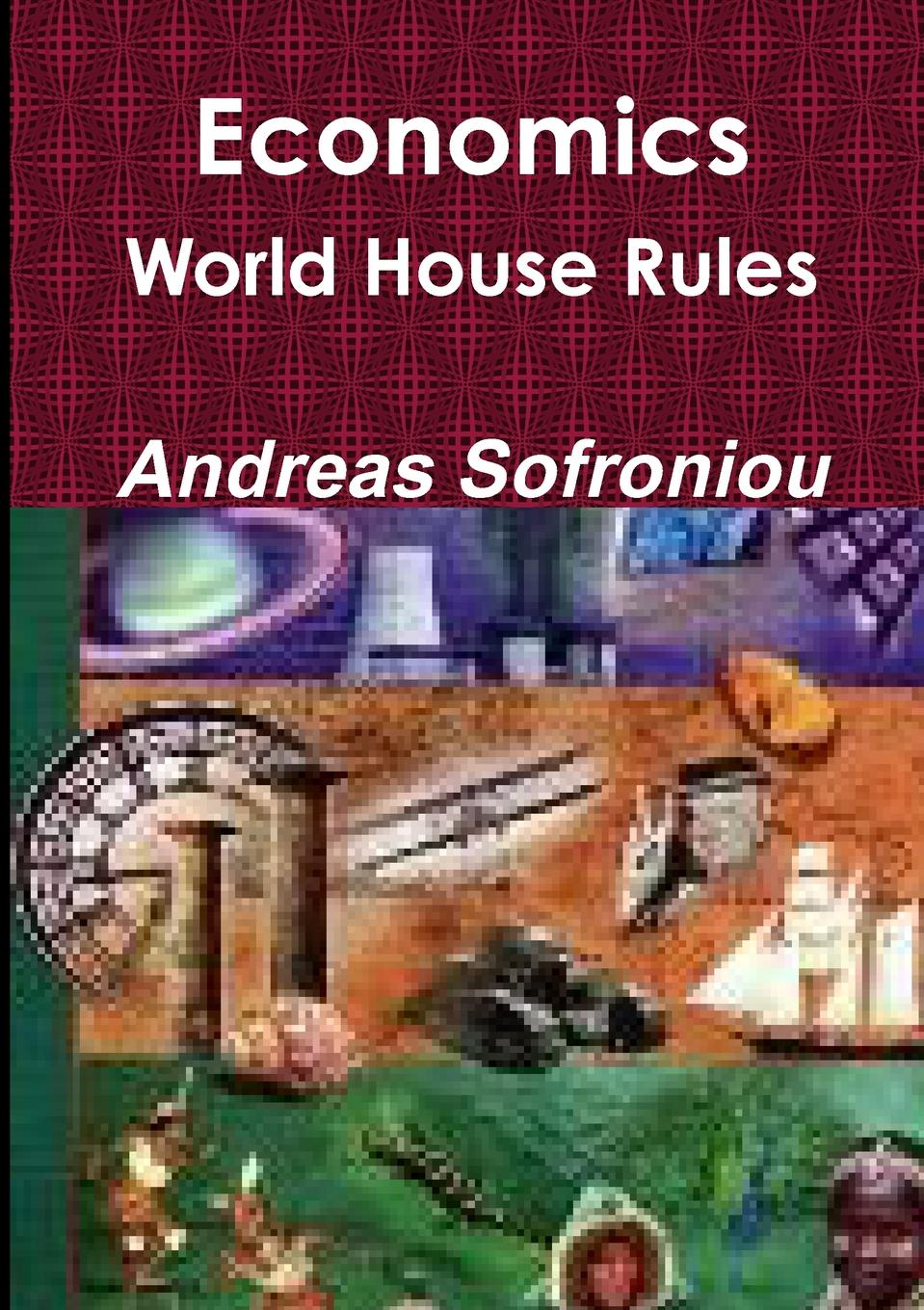 Andreas Sofroniou Economics World House Rules jerald pinto e economics for investment decision makers workbook micro macro and international economics