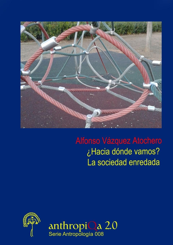 Alfonso Vázquez Atochero .Hacia donde vamos. La sociedad enredada blog