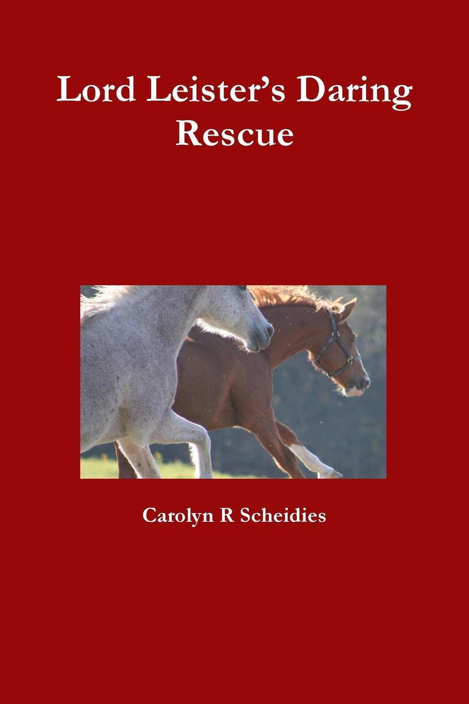 Carolyn R Scheidies Lord Leister.s Daring Rescue ann lethbridge the regency season passionate promises the duke s daring debutante return of the prodigal gilvry