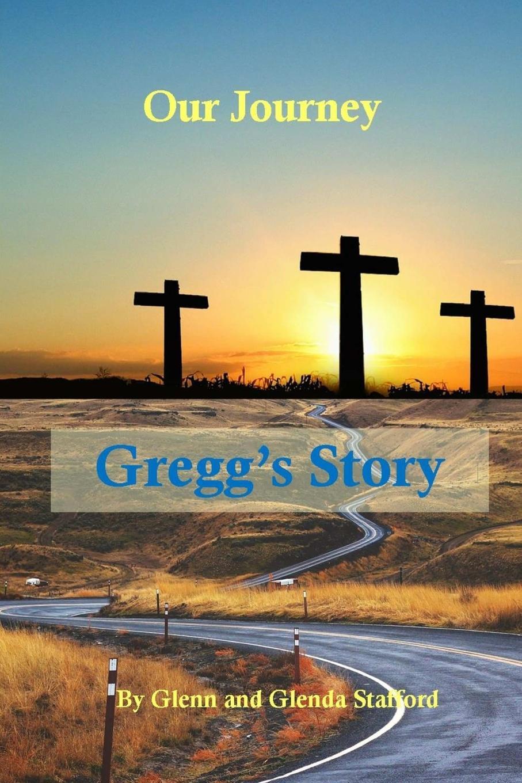 Glenn Stafford, Glenda Stafford Our Journey. Gregg.s Story jd mcpherson jd mcpherson let the good times roll