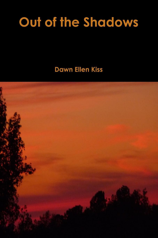 цены Dawn Ellen Kiss Out of the Shadows