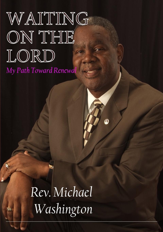 Rev. Michael Washington WAITING ON THE LORD - My Path Toward Renewal who will comfort toffle