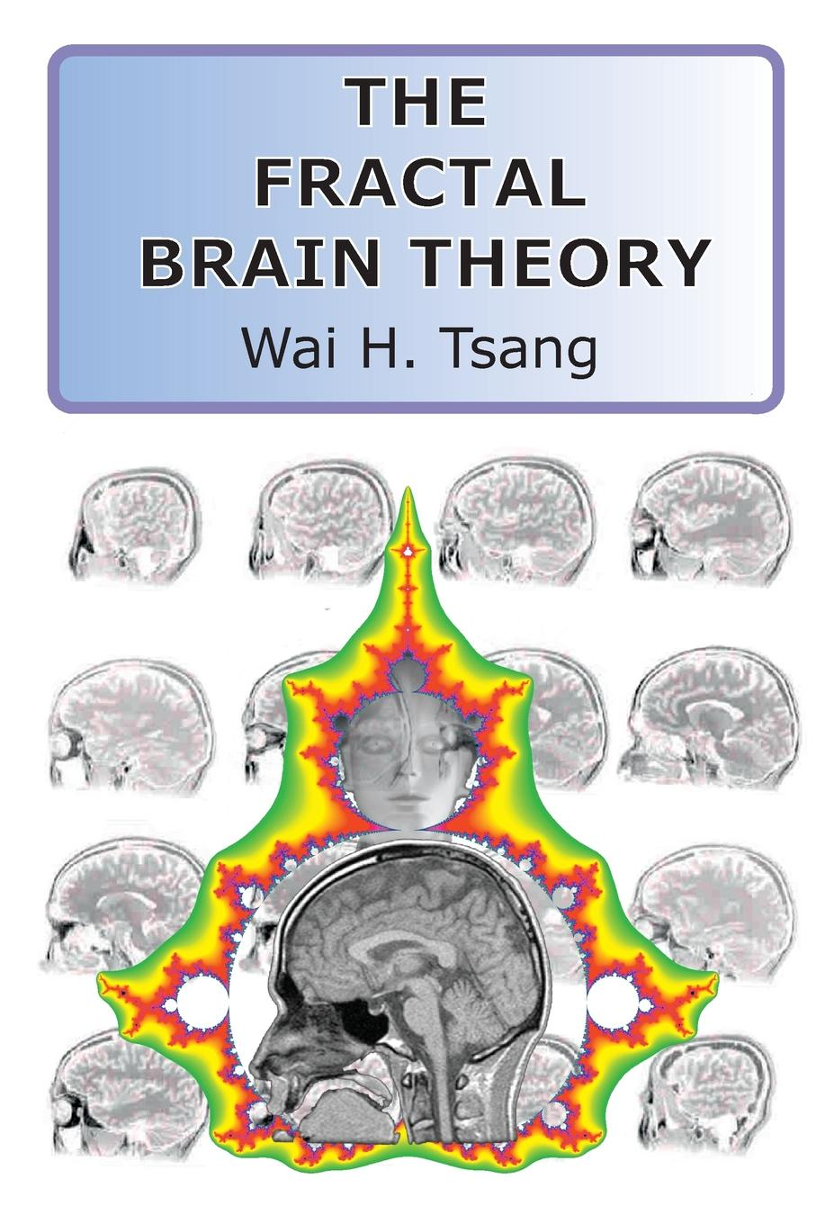 Wai Tsang The Fractal Brain Theory boris shulitski the ideological foundations of technological singularity