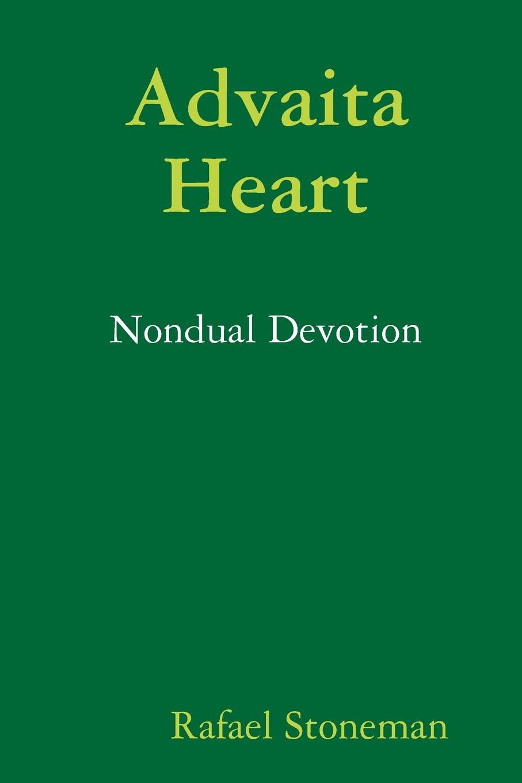 Rafael Stoneman Advaita Heart. Nondual Devotion john croiset patrick o connell devotion to the sacred heart of jesus how to practice the sacred heart devotion