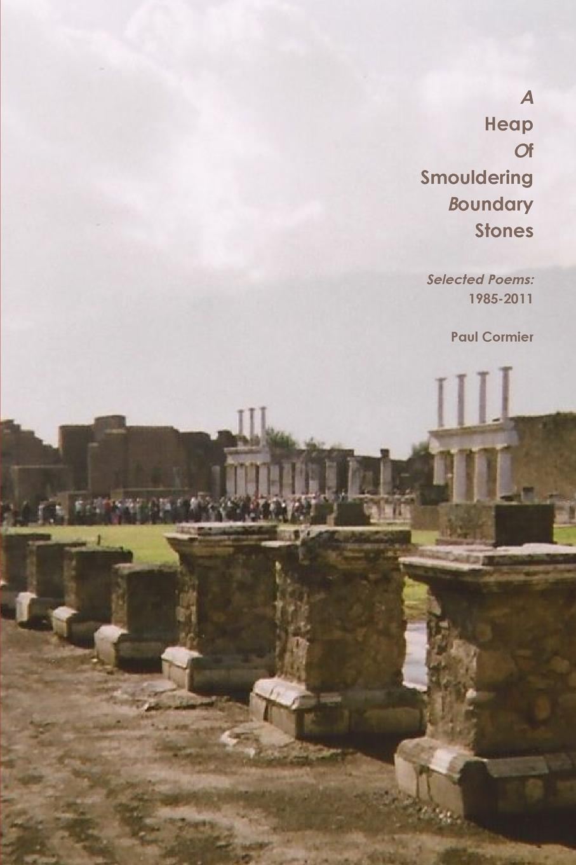 Paul Cormier A HEAP OF SMOULDERING BOUNDARY STONES Selected Poems. 1985-2011 gamzatov rasul gamzatov rasul selected poems