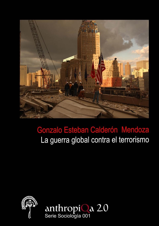 Gonzalo Esteban Calderón Mendoza La guerra global contra el terrorismo ricardo robaina mederos israel la guerra asimetrica y el terrorismo global