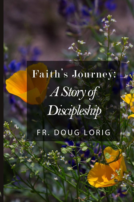 Fr. Doug Lorig Faith.s Journey