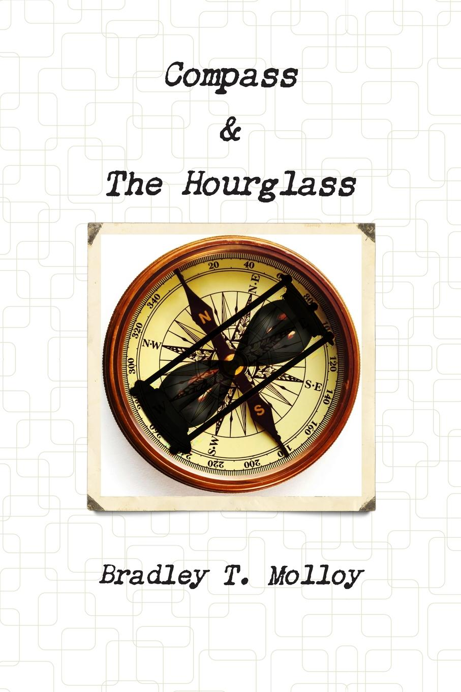 Bradley Molloy Compass . The Hourglass marti l berger the father wears son glasses the rhyme and reason for everything