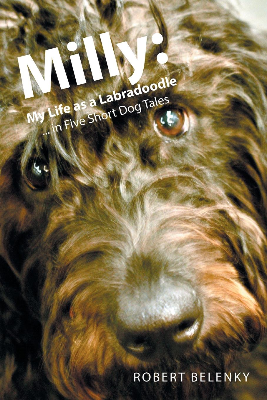 Robert Belenky Milly. My Life as a Labradoodle ... in Five Short Dog Tales five tales