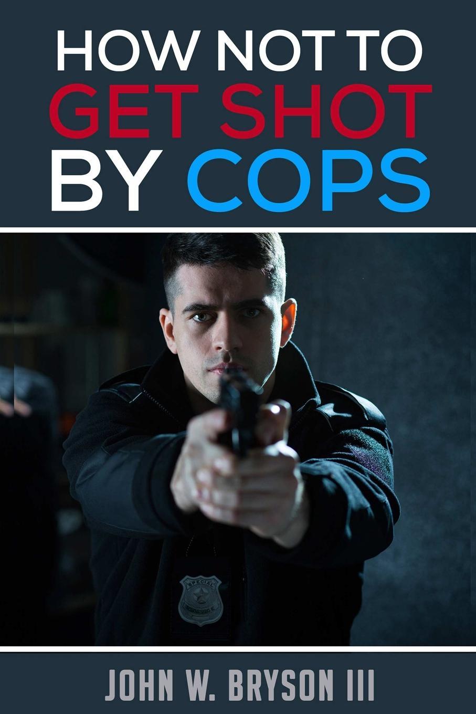 купить John W. Bryson III How Not to Get Shot By Cops по цене 1514 рублей
