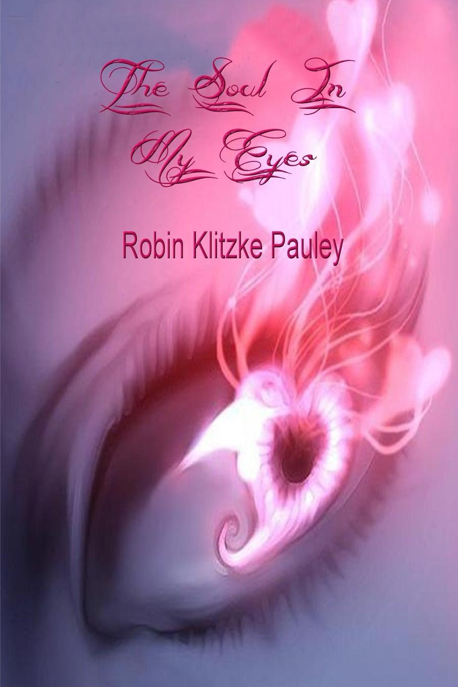 Robin Klitzke Pauley THE SOUL IN MY EYES sandra mally i close my eyes