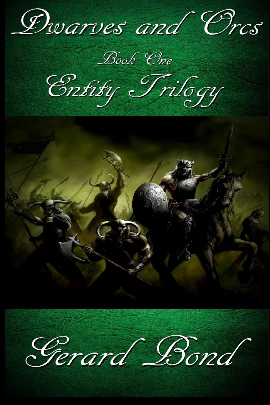 Gerard Bond Dwarves and Orcs. Book One Entity Trilogy