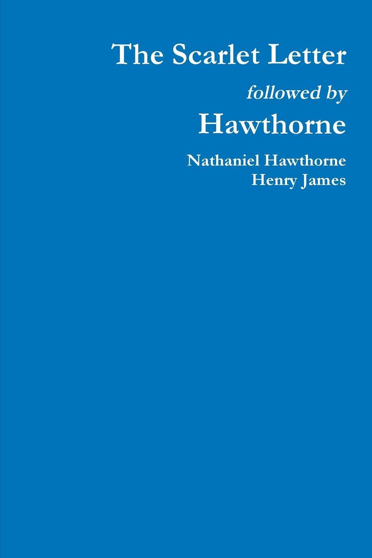 Hawthorne Nathaniel, Henry James The Scarlet Letter followed by Hawthorne hawthorne nathaniel john inglefield s thanksgiving