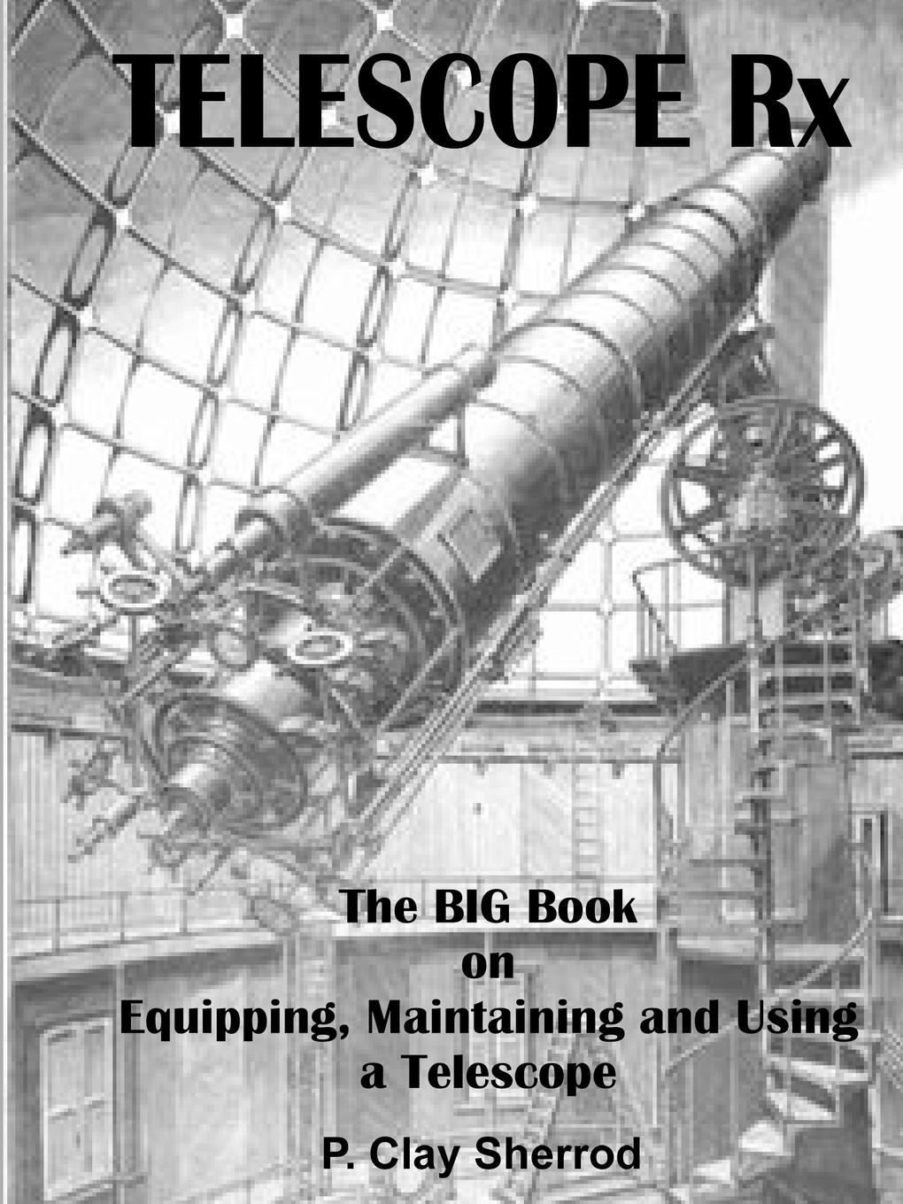 Clay Sherrod TELESCOPE Rx - The BIG Book on Equipping, Maintaining and Using a Telescope hy008 microscope telescope