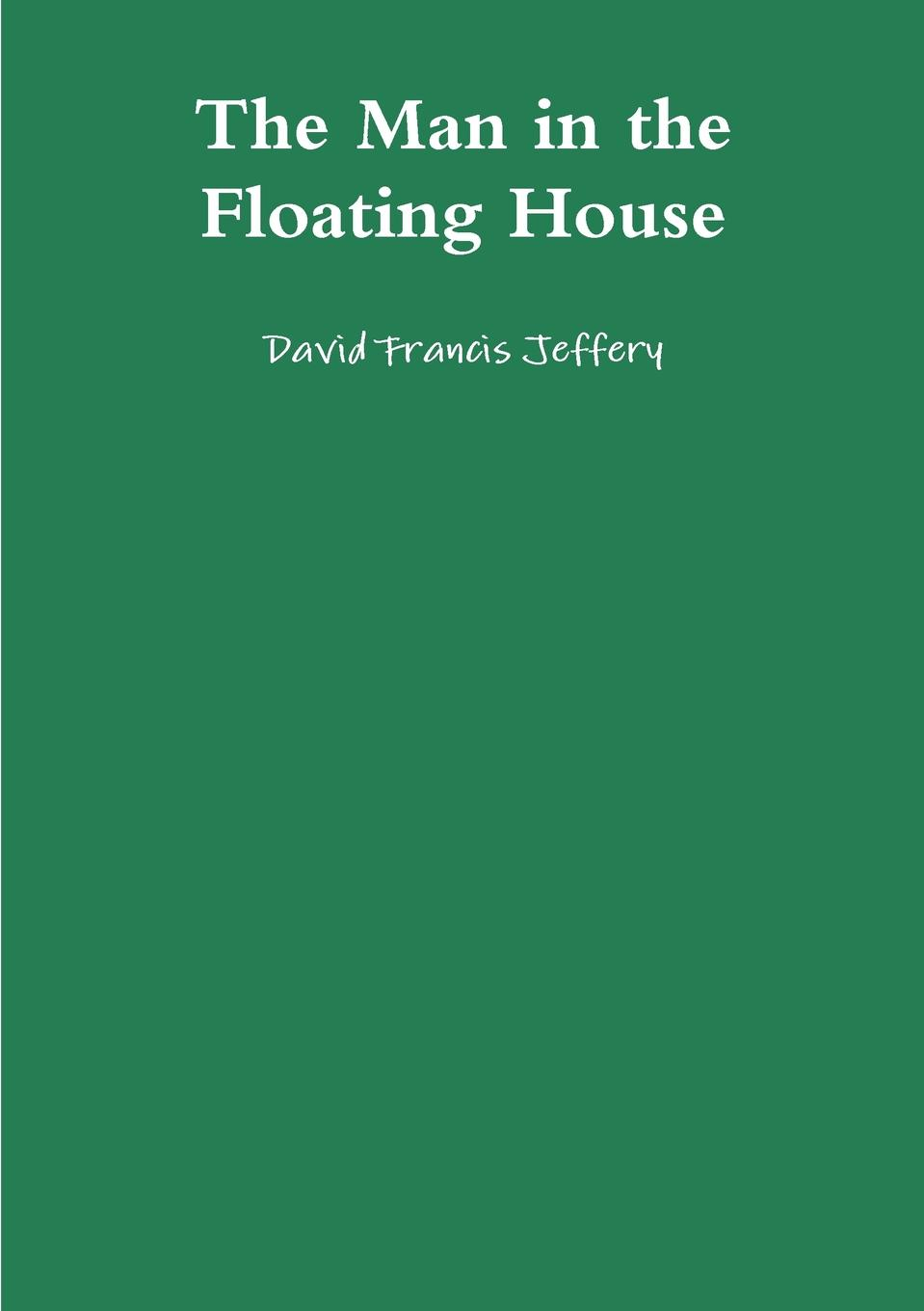 David Francis Jeffery The Man in the Floating House david francis jeffery letters to the sunday age