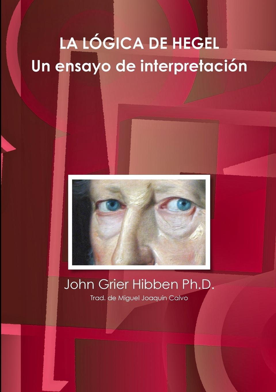 John Grier Hibben Ph.D. LA LOGICA DE HEGEL Un ensayo de interpretacion antes que anochezca