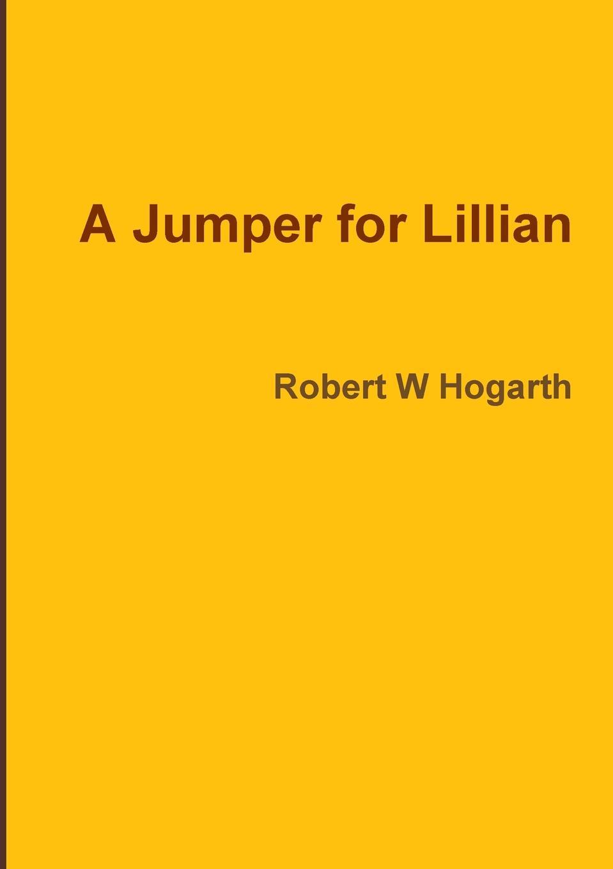 Robert W Hogarth A Jumper for Lillian w hogarth w hogarth s zeichnungen vol 1 mit der vollstandigen erklarung derselben classic reprint
