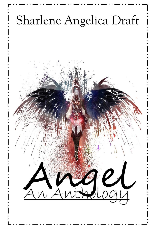 Sharlene Draft Angel. An Anthology