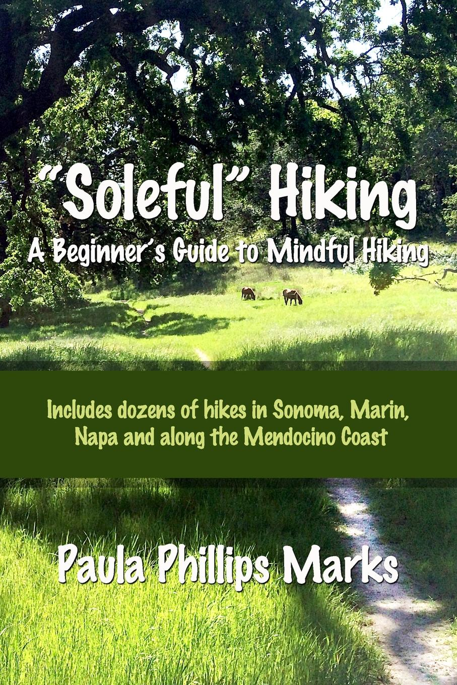 """Paula Phillips Marks. """"Soleful"""" Hiking - A Beginner.s Guide to Mindful Hiking"""