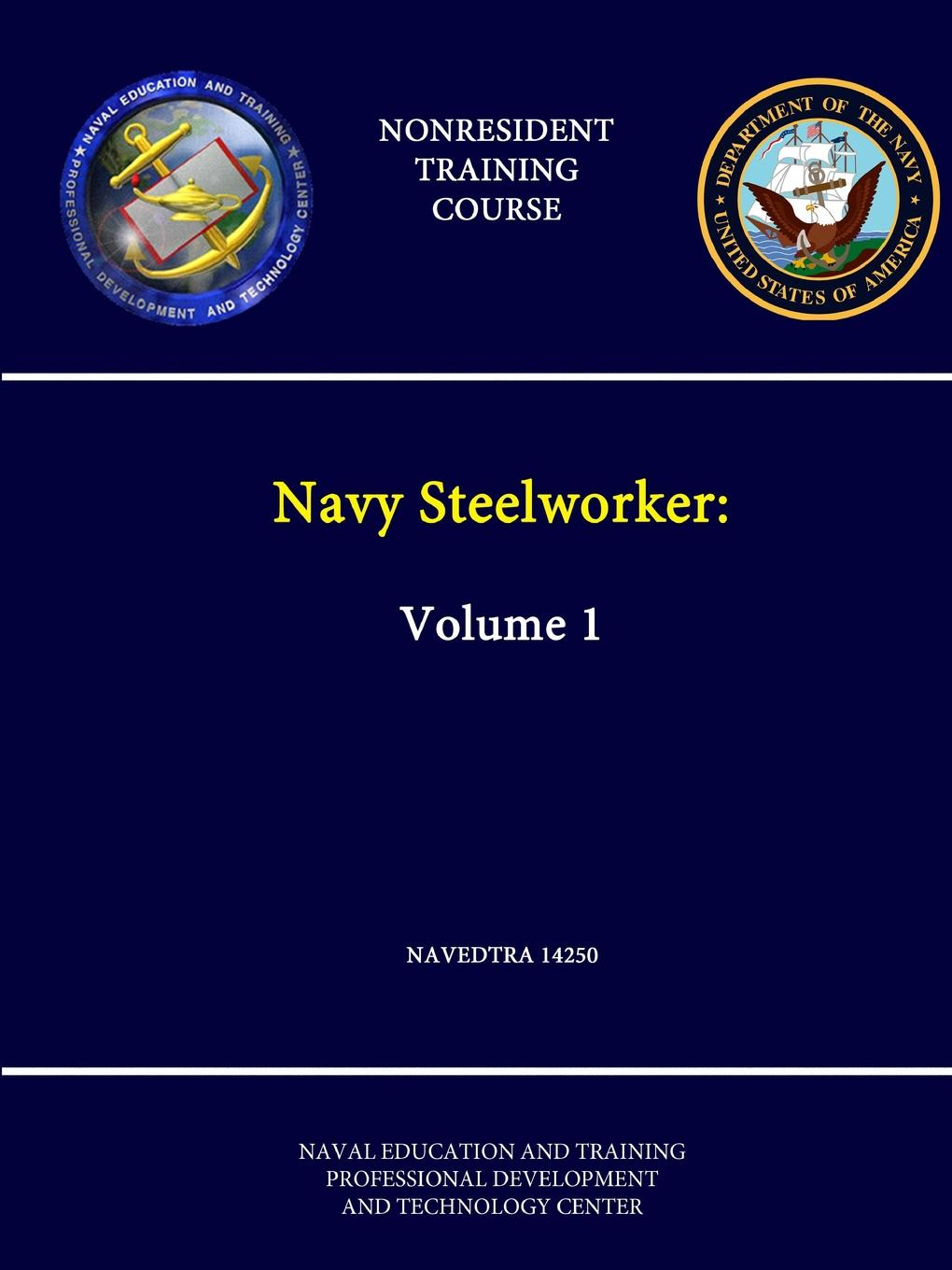 Naval Education & Training Center Navy Steelworker. Volume 1 - NAVEDTRA 14250 - (Nonresident Training Course)