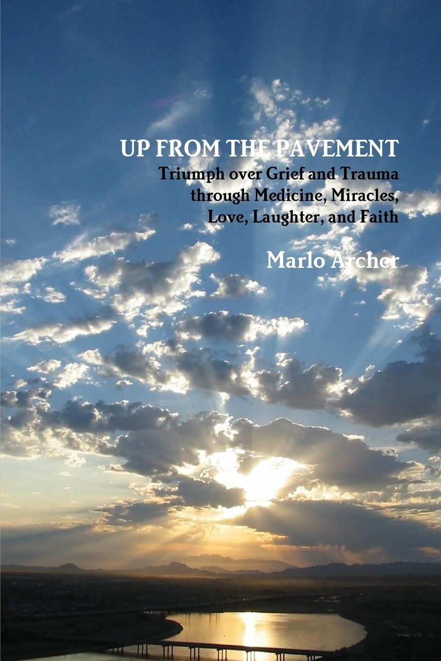 Marlo Archer UP FROM THE PAVEMENT. Triumph over Grief and Trauma through Medicine, Miracles, Love, Laughter, and Faith the fatal boots