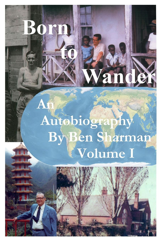 Фото - Ben Sharman Born To Wander Volume I gertrude hartman the child and his school an interpretation of elementary education as a social process