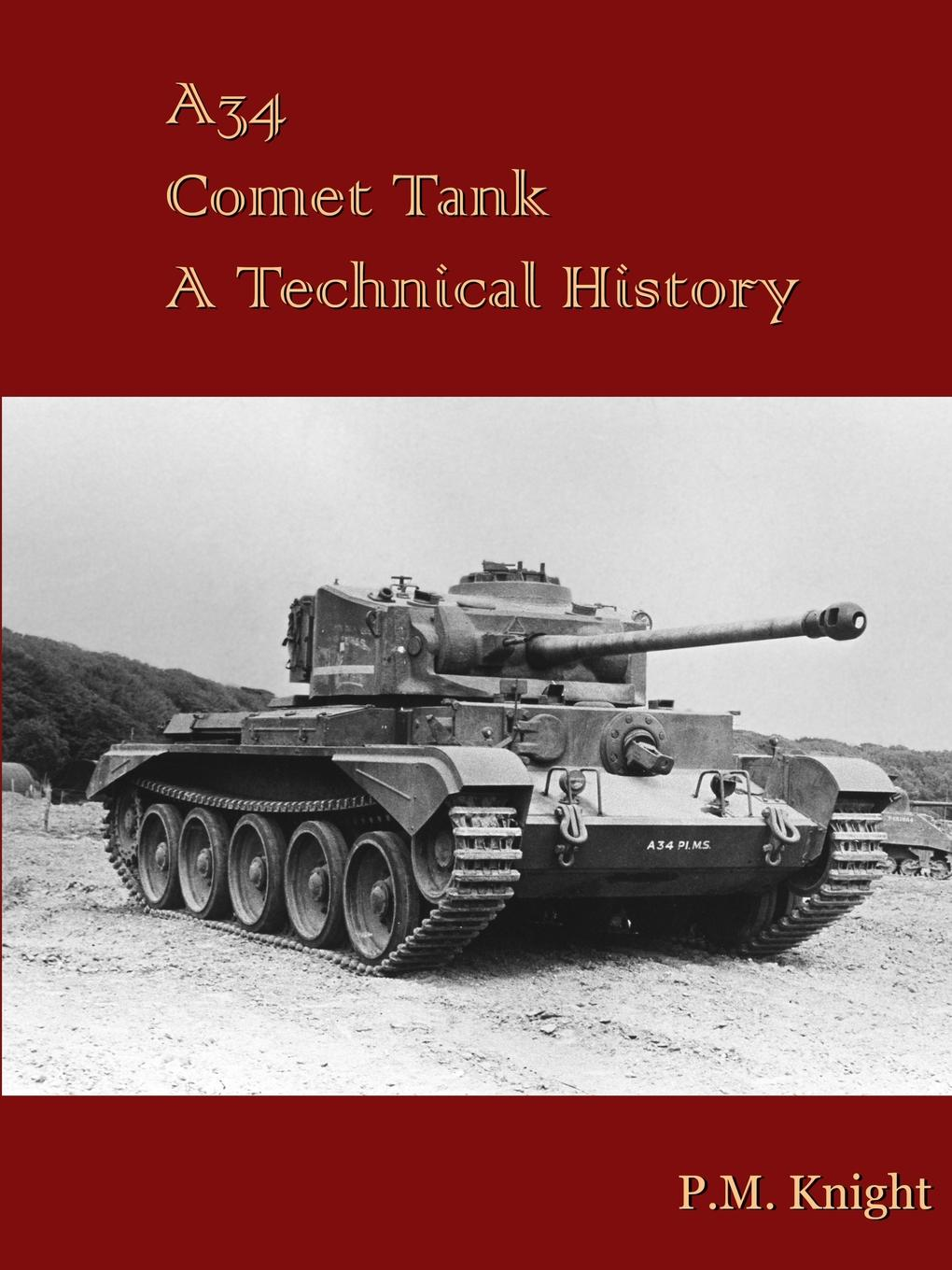 P.M. Knight A34 Comet Tank A Technical History the tank book