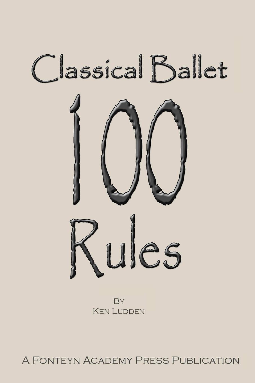 Ken Ludden Classical Ballet. 100 Rules