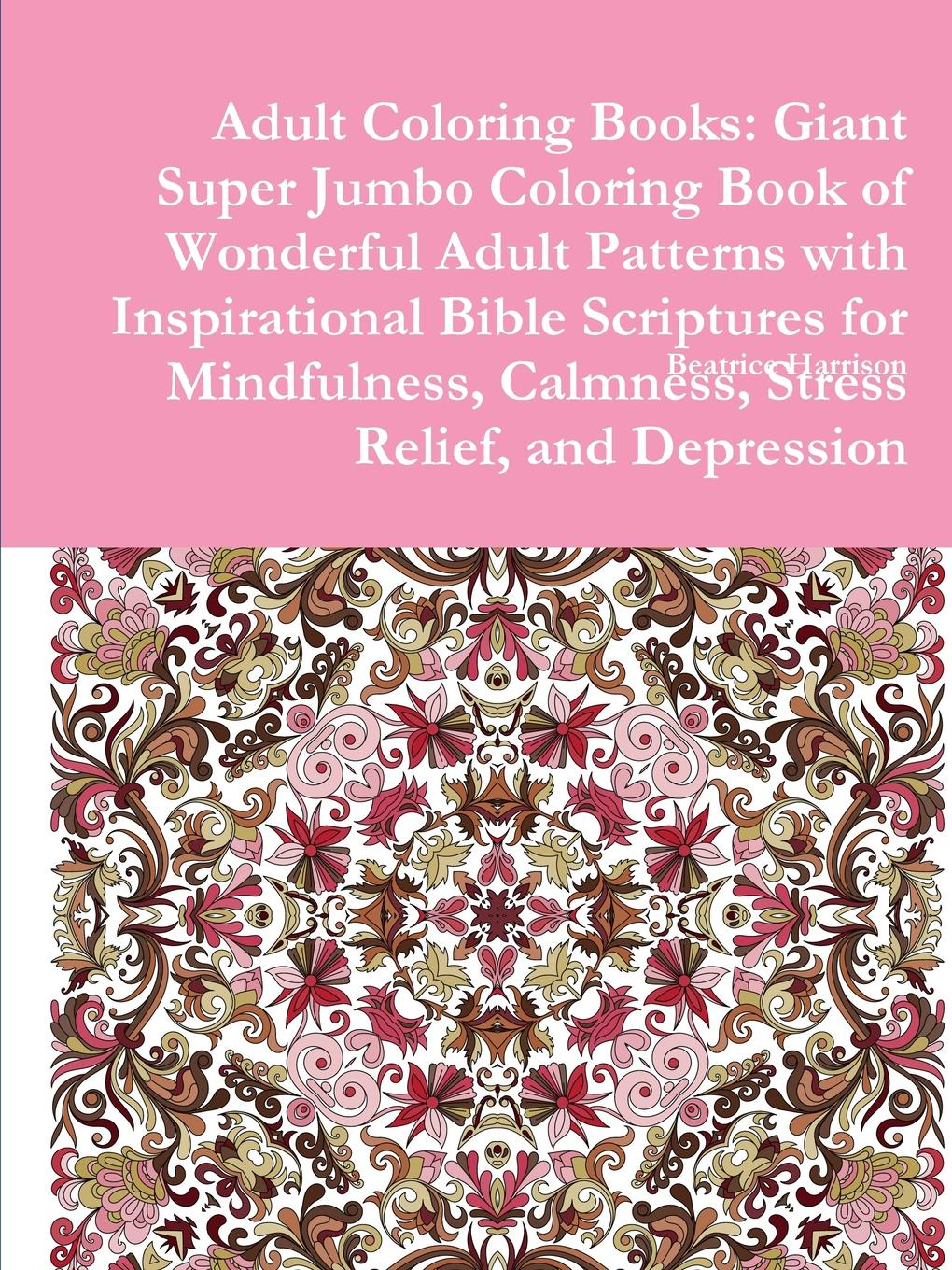 Beatrice Harrison Adult Coloring Books. Giant Super Jumbo Coloring Book of Wonderful Adult Patterns with Inspirational Bible Scriptures for Mindfulness, Calmness, Stress Relief, and Depression 20 ways to draw a dress and 44 other fabulous fashions and accessories coloring book for adult children 112 page